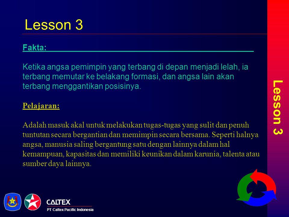 PT Caltex Pacific Indonesia Lesson 4 Fakta: Angsa-angsa yang terbang dalam formasi ini mengeluarkan suara riuh rendah dari belakang untuk memberikan semangat kepada angsa yang terbang di depan sehingga kecepatan terbang dapat dijaga.