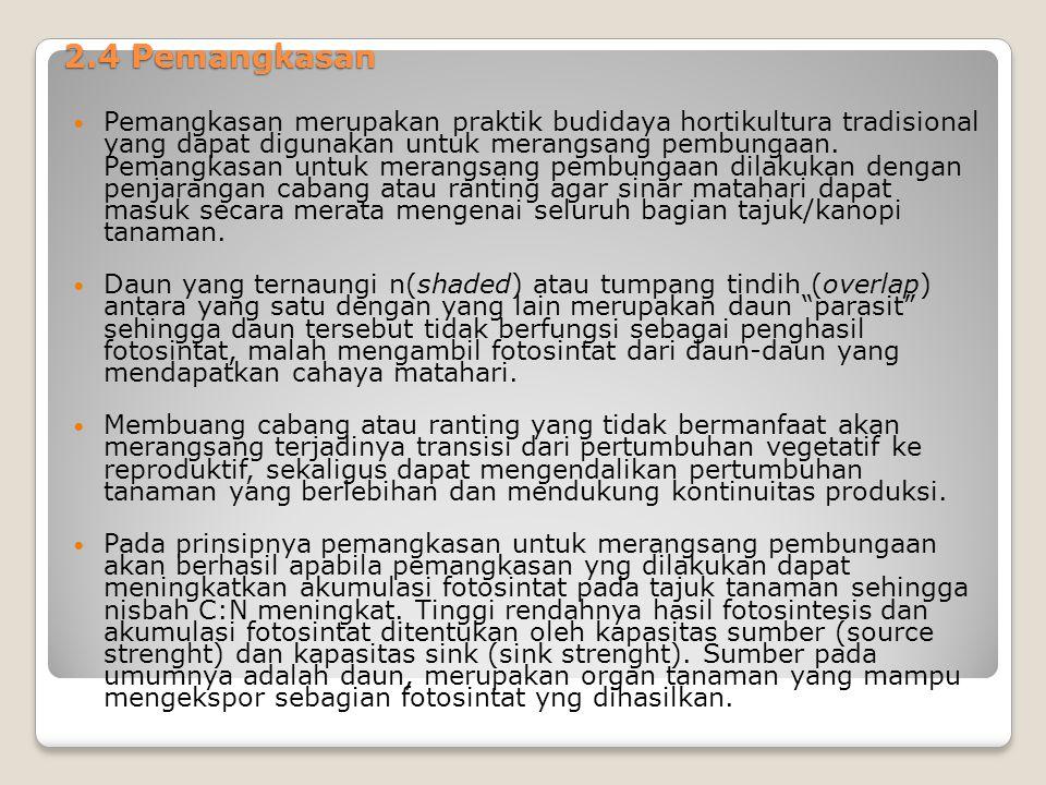 2.4 Pemangkasan Pemangkasan merupakan praktik budidaya hortikultura tradisional yang dapat digunakan untuk merangsang pembungaan. Pemangkasan untuk me