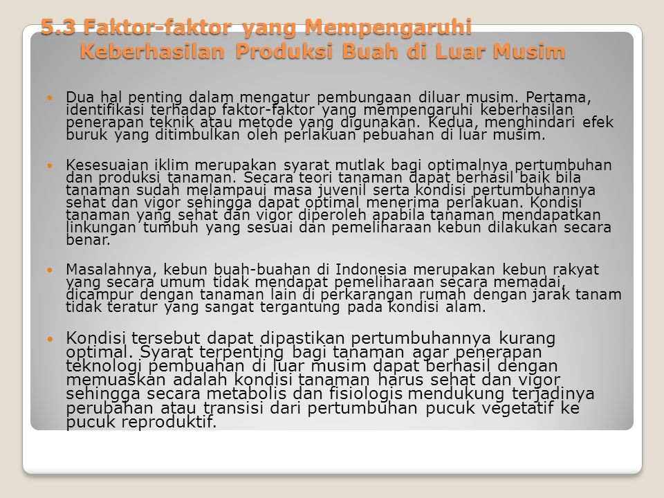 5.3 Faktor-faktor yang Mempengaruhi Keberhasilan Produksi Buah di Luar Musim Dua hal penting dalam mengatur pembungaan diluar musim. Pertama, identifi