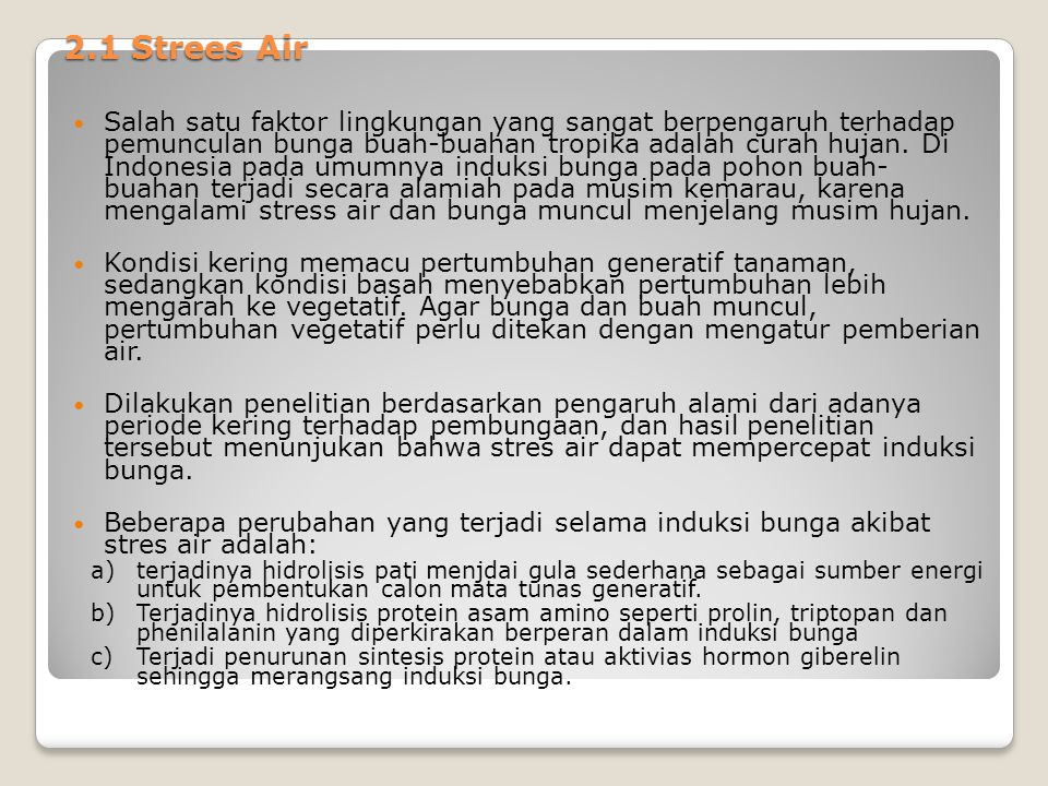 2.1 Strees Air Salah satu faktor lingkungan yang sangat berpengaruh terhadap pemunculan bunga buah-buahan tropika adalah curah hujan.