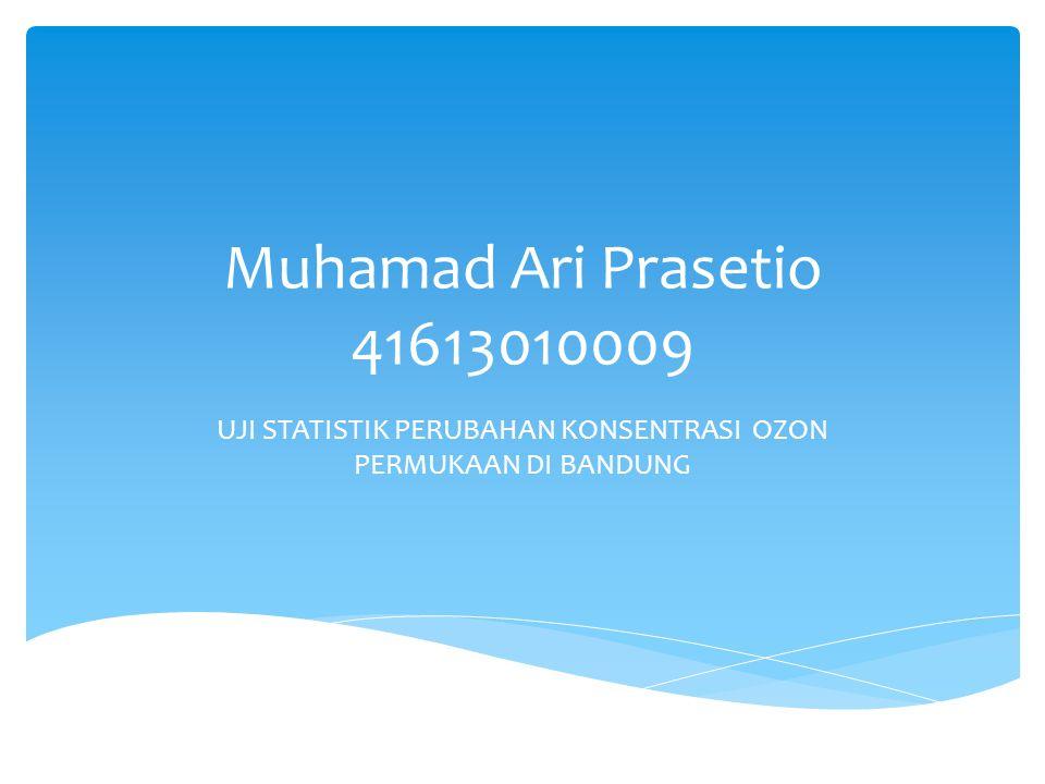 Muhamad Ari Prasetio 41613010009 UJI STATISTIK PERUBAHAN KONSENTRASI OZON PERMUKAAN DI BANDUNG