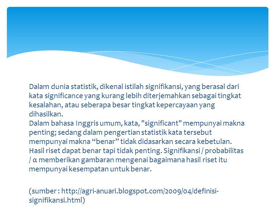 Dalam dunia statistik, dikenal istilah signifikansi, yang berasal dari kata significance yang kurang lebih diterjemahkan sebagai tingkat kesalahan, atau seberapa besar tingkat kepercayaan yang dihasilkan.