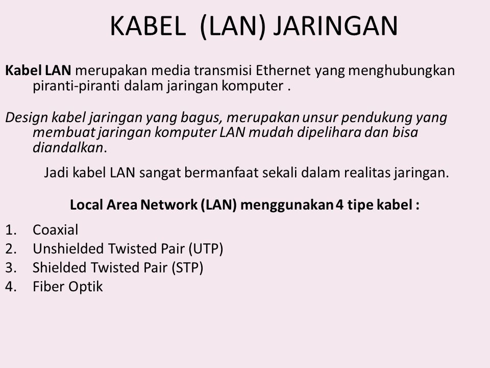KABEL (LAN) JARINGAN Kabel LAN merupakan media transmisi Ethernet yang menghubungkan piranti-piranti dalam jaringan komputer. Design kabel jaringan ya