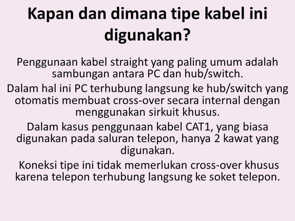 Kapan dan dimana tipe kabel ini digunakan? Penggunaan kabel straight yang paling umum adalah sambungan antara PC dan hub/switch. Dalam hal ini PC terh