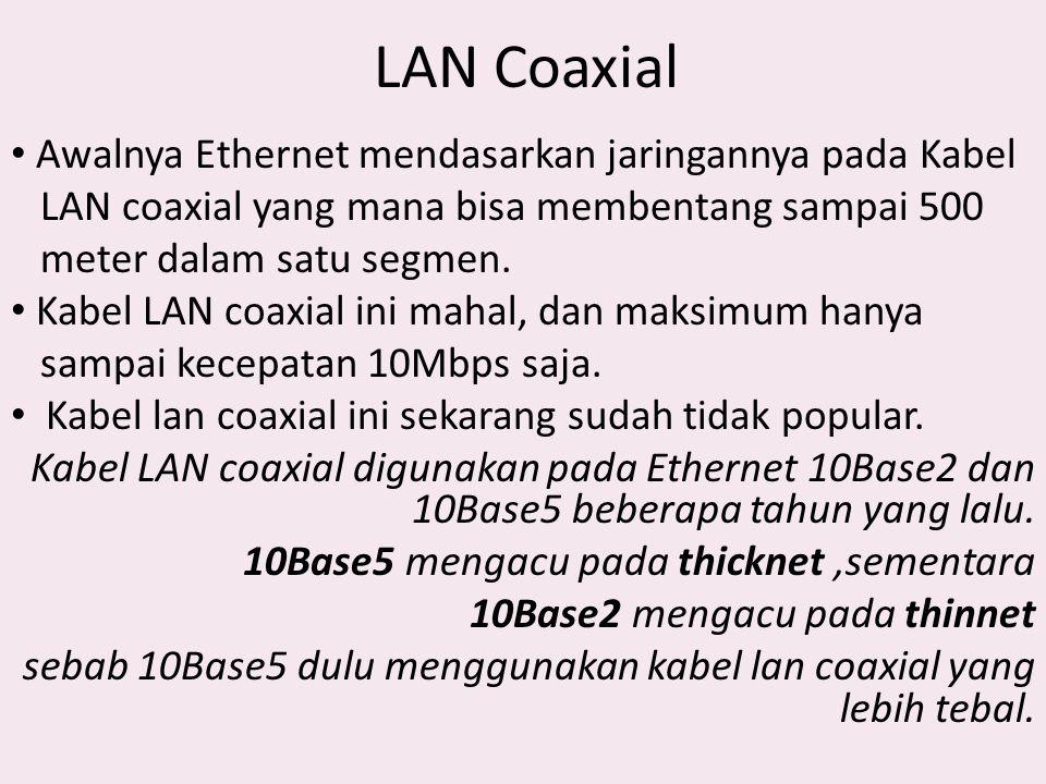 LAN Coaxial Awalnya Ethernet mendasarkan jaringannya pada Kabel LAN coaxial yang mana bisa membentang sampai 500 meter dalam satu segmen. Kabel LAN co