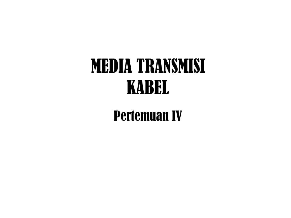 MEDIA TRANSMISI KABEL Pertemuan IV