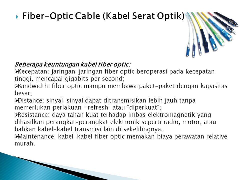  Fiber-Optic Cable (Kabel Serat Optik) Beberapa keuntungan kabel fiber optic:  Kecepatan: jaringan-jaringan fiber optic beroperasi pada kecepatan ti