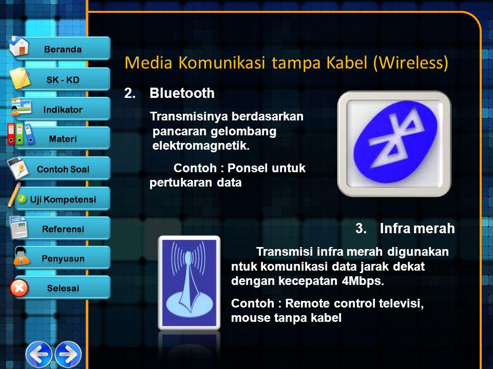 Media Komunikasi tampa Kabel (Wireless) 2. Bluetooth Transmisinya berdasarkan pancaran gelombang elektromagnetik. Contoh : Ponsel untuk pertukaran dat