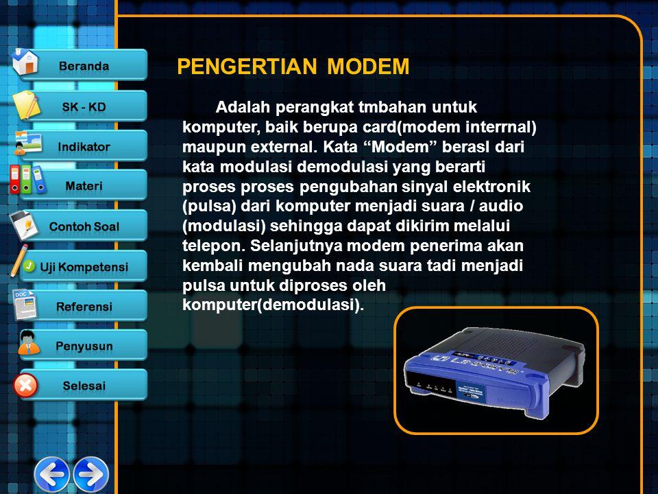 """PENGERTIAN MODEM Adalah perangkat tmbahan untuk komputer, baik berupa card(modem interrnal) maupun external. Kata """"Modem"""" berasl dari kata modulasi de"""