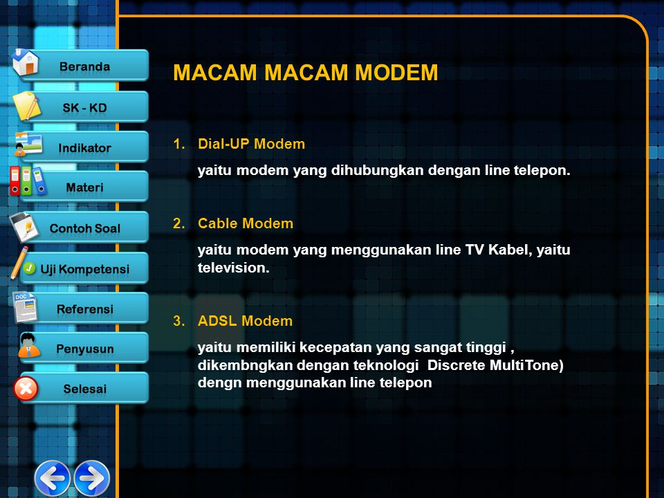 MACAM MACAM MODEM 1.Dial-UP Modem yaitu modem yang dihubungkan dengan line telepon. 2.Cable Modem yaitu modem yang menggunakan line TV Kabel, yaitu te