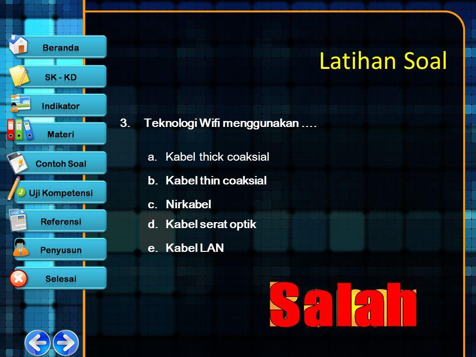 Latihan Soal 3.Teknologi Wifi menggunakan …. a.Kabel thick coaksial b.Kabel thin coaksial c.Nirkabel d.Kabel serat optik e.Kabel LAN