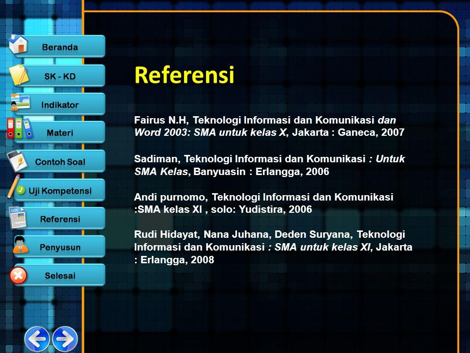 Referensi Fairus N.H, Teknologi Informasi dan Komunikasi dan Word 2003: SMA untuk kelas X, Jakarta : Ganeca, 2007 Sadiman, Teknologi Informasi dan Kom