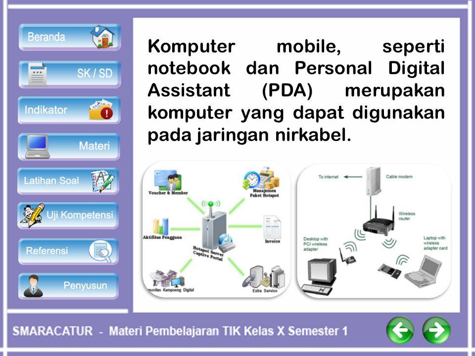 Komputer mobile, seperti notebook dan Personal Digital Assistant (PDA) merupakan komputer yang dapat digunakan pada jaringan nirkabel.