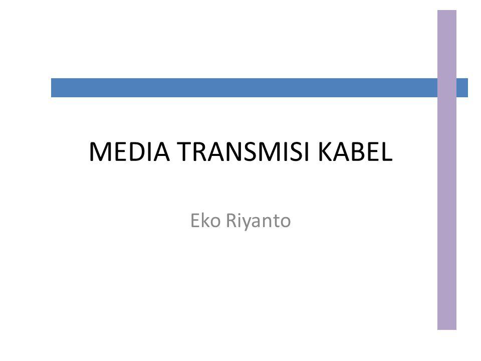 MEDIA TRANSMISI KABEL Eko Riyanto