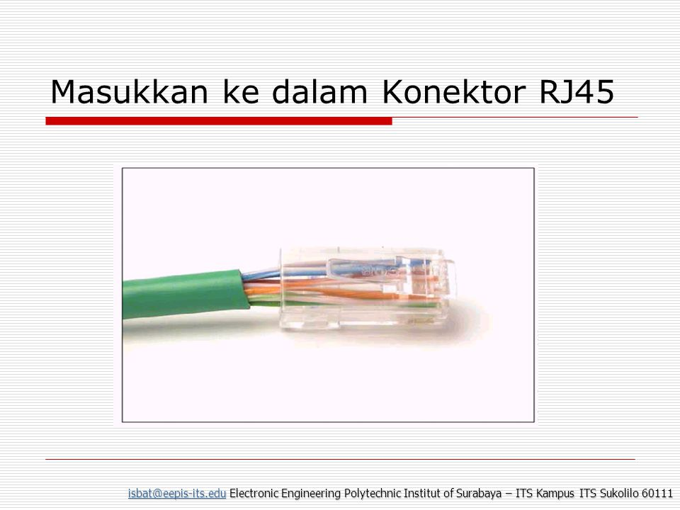 isbat@eepis-its.eduisbat@eepis-its.edu Electronic Engineering Polytechnic Institut of Surabaya – ITS Kampus ITS Sukolilo 60111 isbat@eepis-its.edu Masukkan ke dalam Konektor RJ45