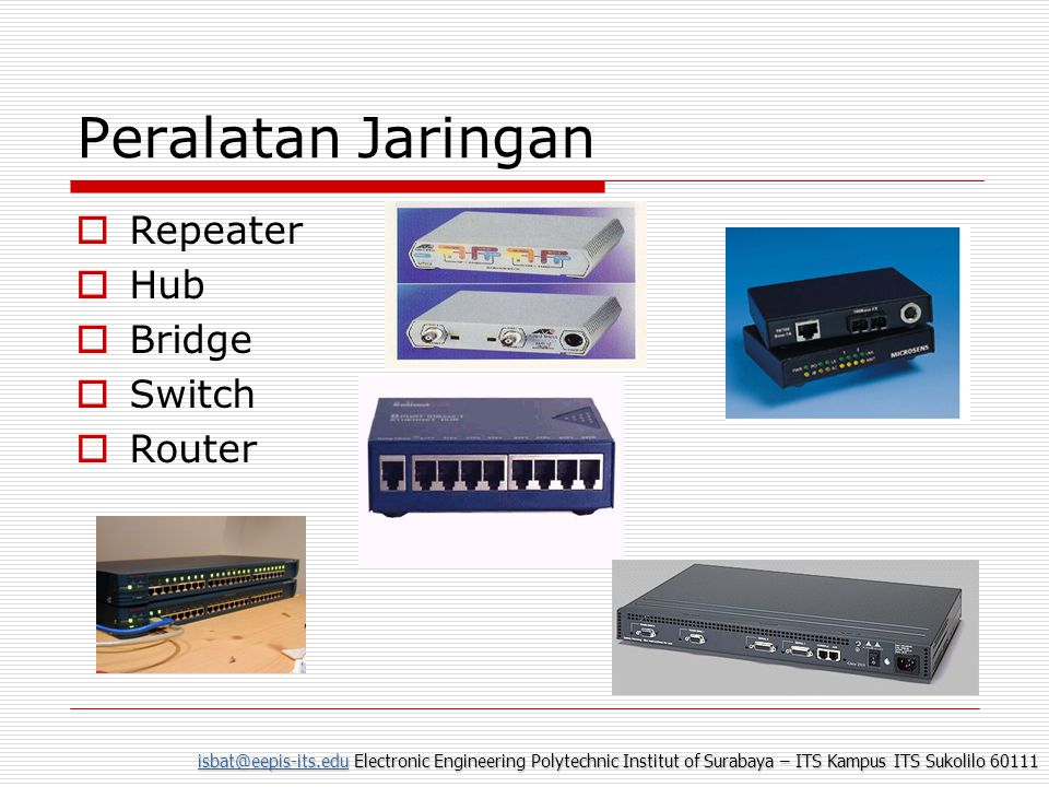 Electronic Engineering Polytechnic Institut of Surabaya – ITS Kampus ITS Sukolilo Peralatan Jaringan  Repeater  Hub  Bridge  Switch  Router