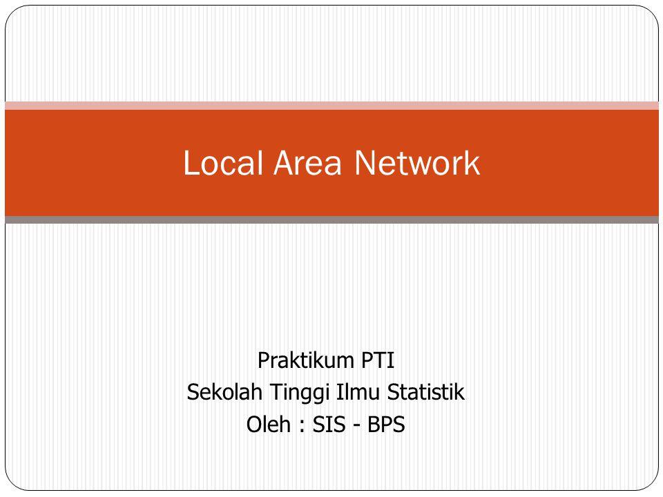 Praktikum PTI Sekolah Tinggi Ilmu Statistik Oleh : SIS - BPS Local Area Network