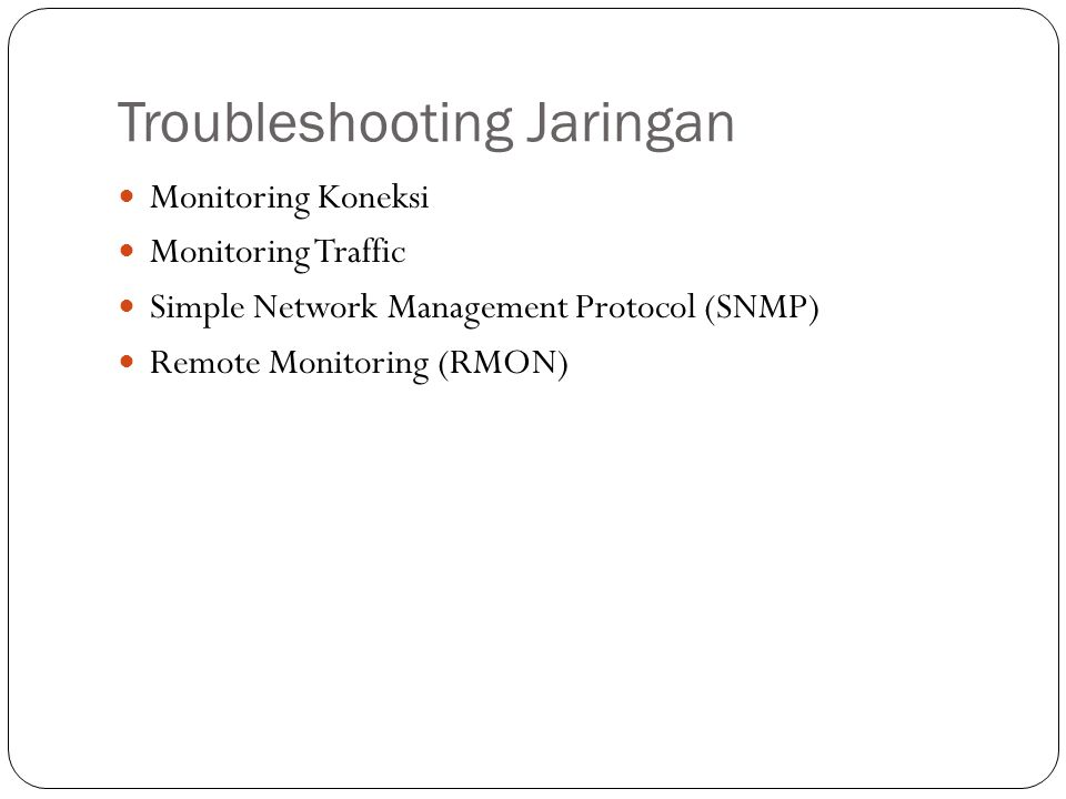 Troubleshooting Jaringan Monitoring Koneksi Monitoring Traffic Simple Network Management Protocol (SNMP) Remote Monitoring (RMON)