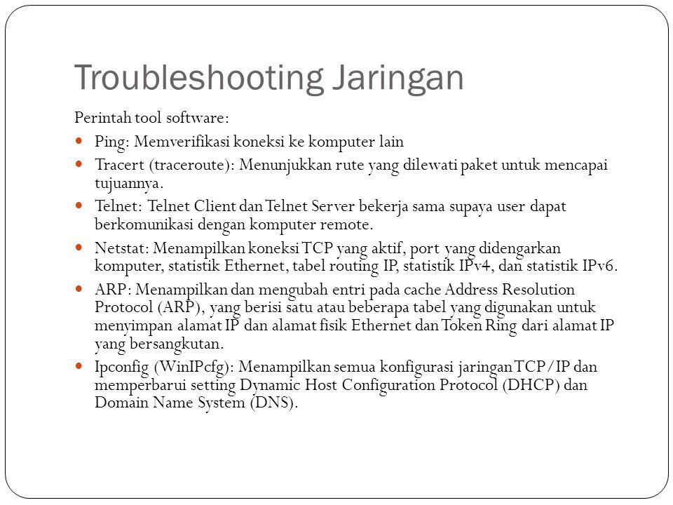 Troubleshooting Jaringan Perintah tool software: Ping: Memverifikasi koneksi ke komputer lain Tracert (traceroute): Menunjukkan rute yang dilewati paket untuk mencapai tujuannya.
