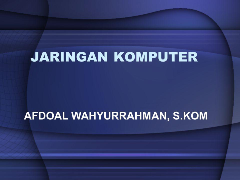 JARINGAN KOMPUTER AFDOAL WAHYURRAHMAN, S.KOM