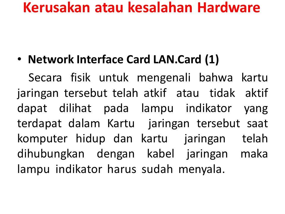 Kerusakan atau kesalahan Hardware Network Interface Card LAN.Card (1) Secara fisik untuk mengenali bahwa kartu jaringan tersebut telah atkif atau tida