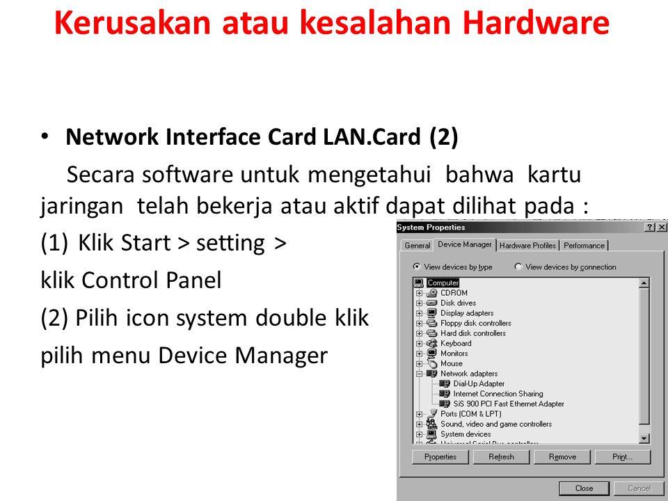Kerusakan atau kesalahan Hardware Network Interface Card LAN.Card (2) Secara software untuk mengetahui bahwa kartu jaringan telah bekerja atau aktif d