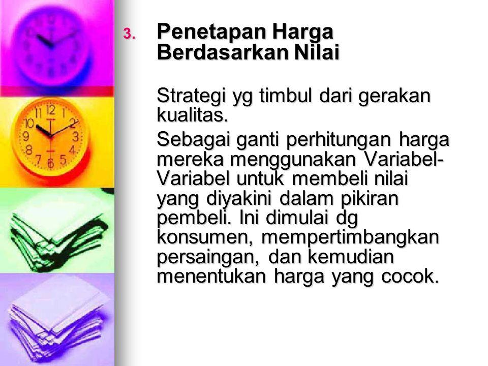 3.Penetapan Harga Berdasarkan Nilai Strategi yg timbul dari gerakan kualitas.