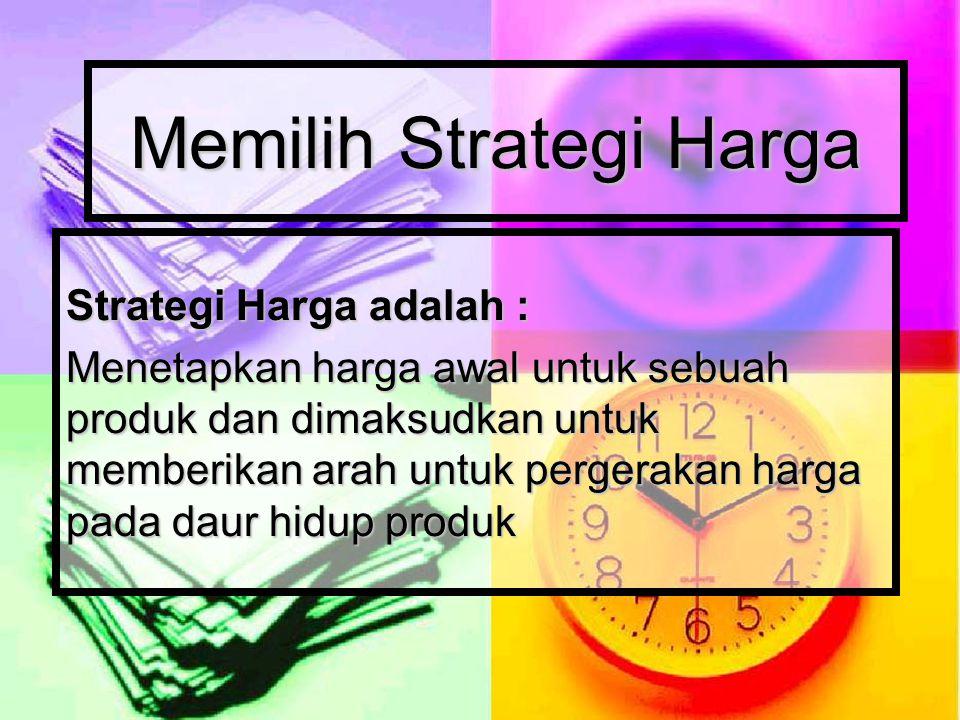 Memilih Strategi Harga Strategi Harga adalah : Menetapkan harga awal untuk sebuah produk dan dimaksudkan untuk memberikan arah untuk pergerakan harga pada daur hidup produk