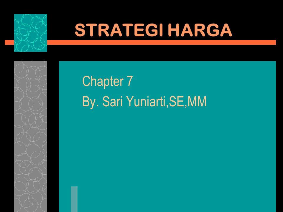 STRATEGI HARGA Chapter 7 By. Sari Yuniarti,SE,MM