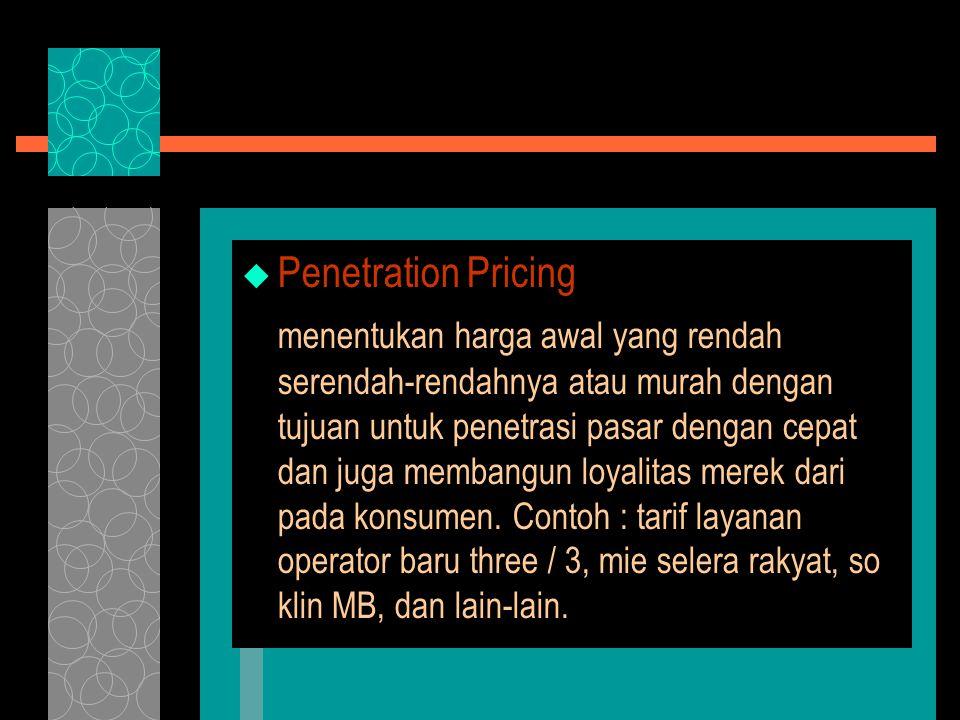  Penetration Pricing menentukan harga awal yang rendah serendah-rendahnya atau murah dengan tujuan untuk penetrasi pasar dengan cepat dan juga memban