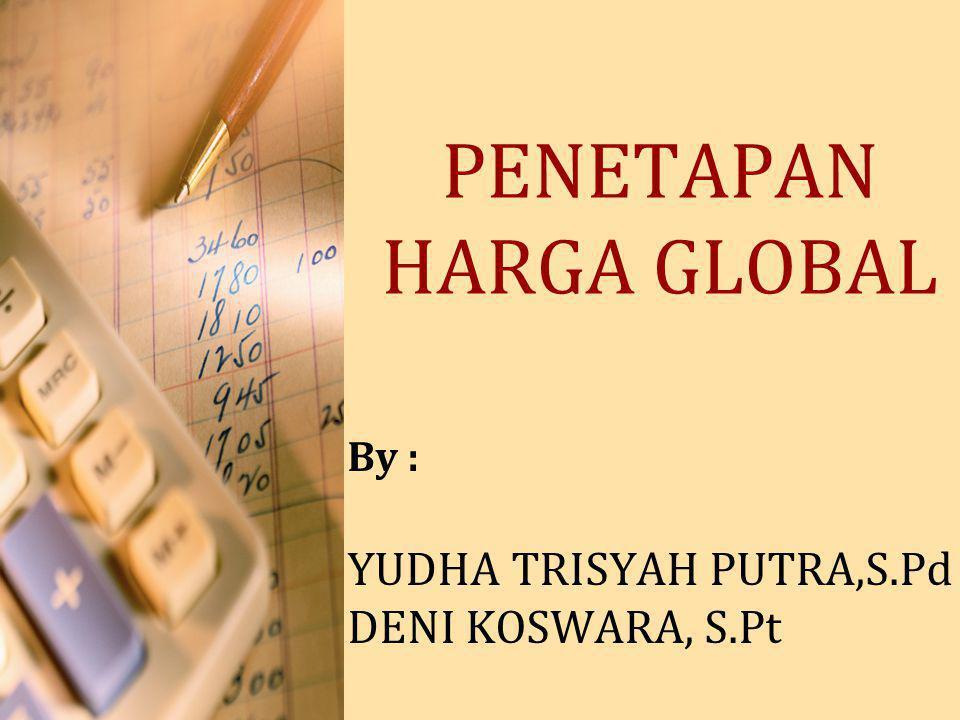 PENETAPAN HARGA GLOBAL By : YUDHA TRISYAH PUTRA,S.Pd DENI KOSWARA, S.Pt