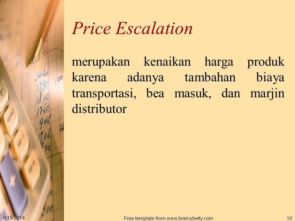 8/19/2014 Free template from www.brainybetty.com10 Price Escalation merupakan kenaikan harga produk karena adanya tambahan biaya transportasi, bea mas
