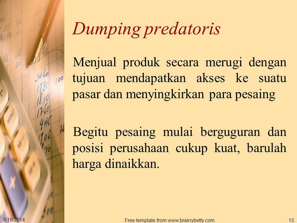 8/19/2014 Free template from www.brainybetty.com15 Dumping predatoris Menjual produk secara merugi dengan tujuan mendapatkan akses ke suatu pasar dan