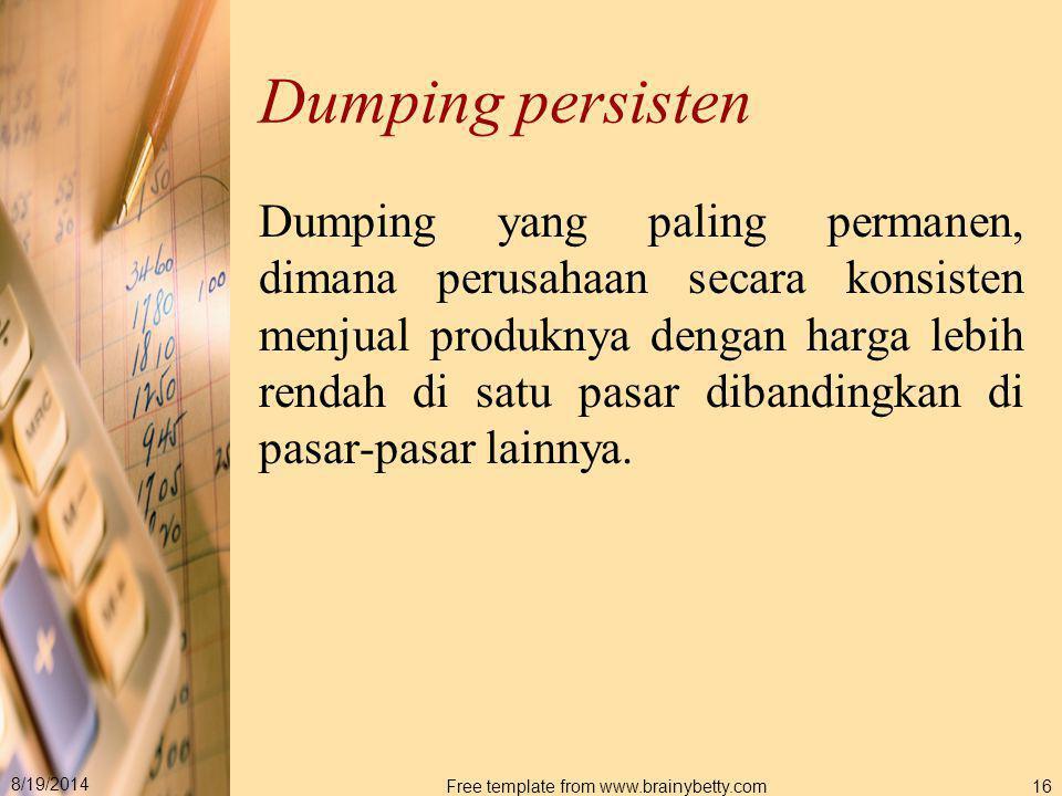 8/19/2014 Free template from www.brainybetty.com16 Dumping persisten Dumping yang paling permanen, dimana perusahaan secara konsisten menjual produkny