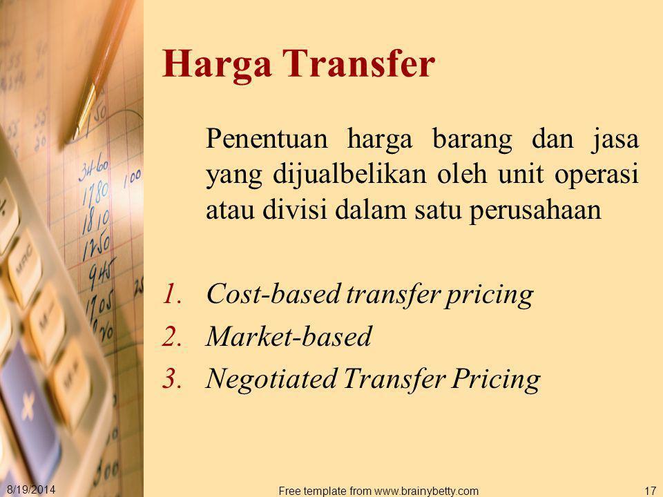 8/19/2014 Free template from www.brainybetty.com17 Harga Transfer Penentuan harga barang dan jasa yang dijualbelikan oleh unit operasi atau divisi dal