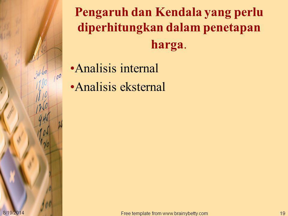 8/19/2014 Free template from www.brainybetty.com19 Pengaruh dan Kendala yang perlu diperhitungkan dalam penetapan harga. Analisis internal Analisis ek