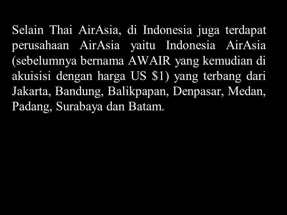 Selain Thai AirAsia, di Indonesia juga terdapat perusahaan AirAsia yaitu Indonesia AirAsia (sebelumnya bernama AWAIR yang kemudian di akuisisi dengan