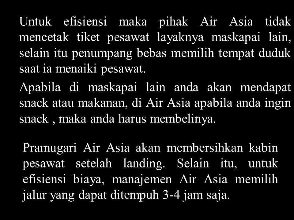 Pramugari Air Asia akan membersihkan kabin pesawat setelah landing. Selain itu, untuk efisiensi biaya, manajemen Air Asia memilih jalur yang dapat dit