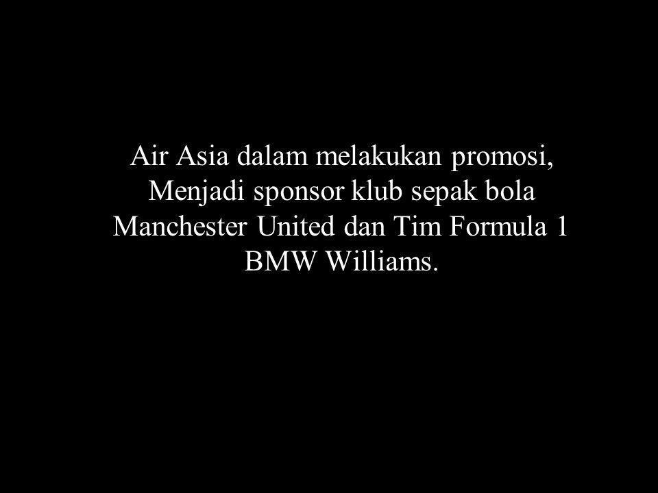 Air Asia dalam melakukan promosi, Menjadi sponsor klub sepak bola Manchester United dan Tim Formula 1 BMW Williams.