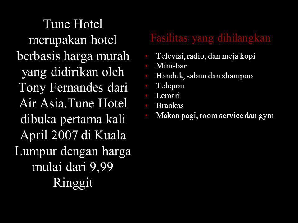 Tune Hotel merupakan hotel berbasis harga murah yang didirikan oleh Tony Fernandes dari Air Asia.Tune Hotel dibuka pertama kali April 2007 di Kuala Lu