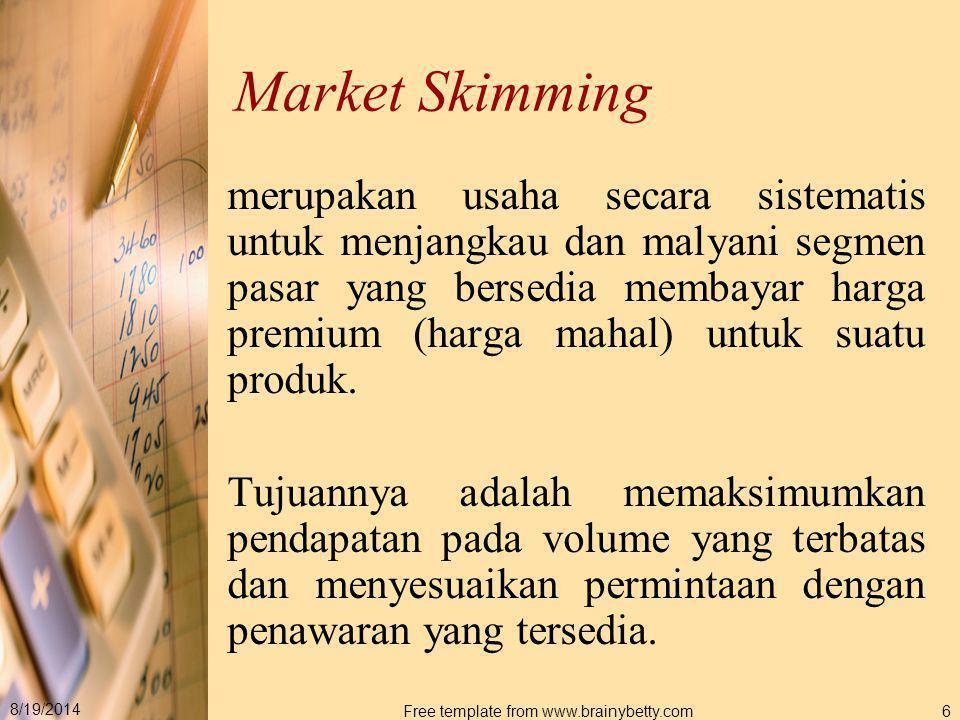 8/19/2014 Free template from www.brainybetty.com6 Market Skimming merupakan usaha secara sistematis untuk menjangkau dan malyani segmen pasar yang ber