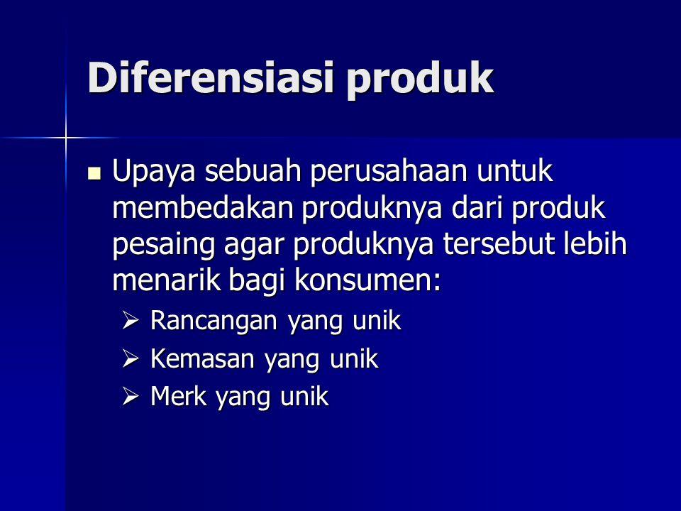 Diferensiasi produk Upaya sebuah perusahaan untuk membedakan produknya dari produk pesaing agar produknya tersebut lebih menarik bagi konsumen: Upaya