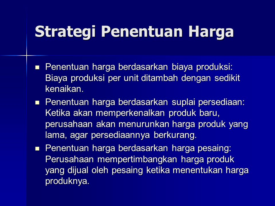 Penentuan harga penetrasi: Strategi menentukan harga yang lebih rendah dibanding produk pesaing agar dapat menembus pasar.
