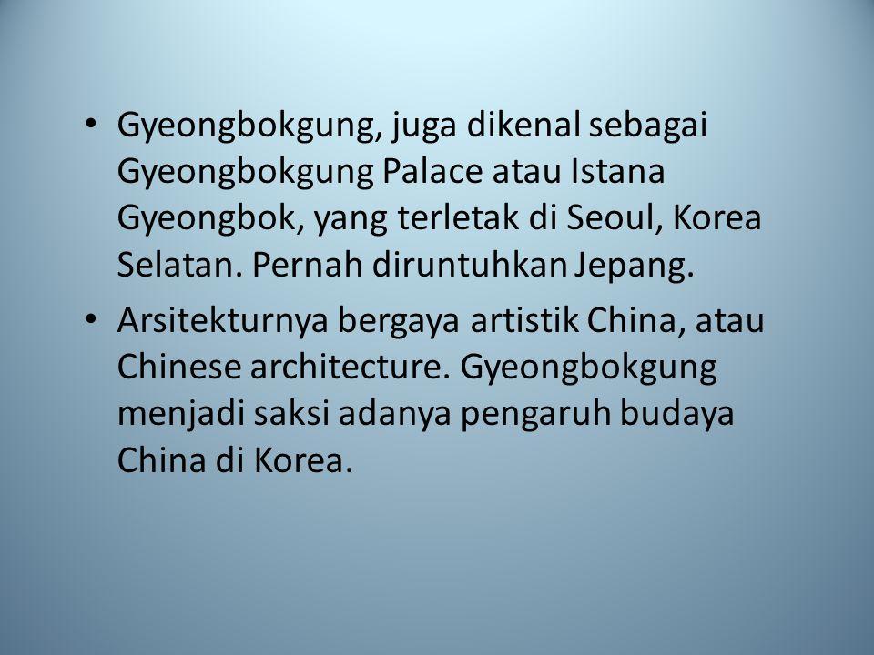 Gyeongbokgung, juga dikenal sebagai Gyeongbokgung Palace atau Istana Gyeongbok, yang terletak di Seoul, Korea Selatan. Pernah diruntuhkan Jepang. Arsi