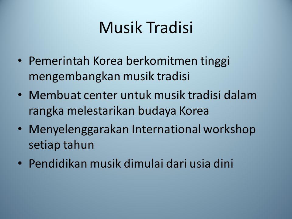 Musik Tradisi Pemerintah Korea berkomitmen tinggi mengembangkan musik tradisi Membuat center untuk musik tradisi dalam rangka melestarikan budaya Kore