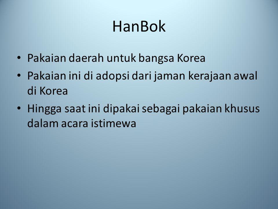 HanBok Pakaian daerah untuk bangsa Korea Pakaian ini di adopsi dari jaman kerajaan awal di Korea Hingga saat ini dipakai sebagai pakaian khusus dalam