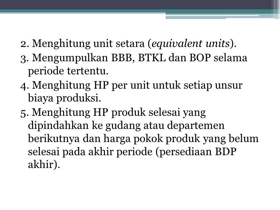 2.Menghitung unit setara (equivalent units). 3.
