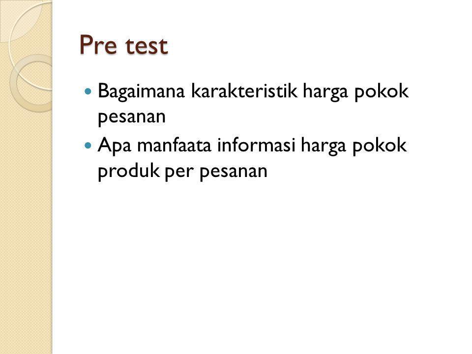Pre test Bagaimana karakteristik harga pokok pesanan Apa manfaata informasi harga pokok produk per pesanan