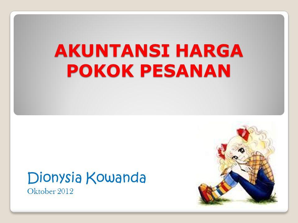 AKUNTANSI HARGA POKOK PESANAN Dionysia Kowanda Oktober 2012