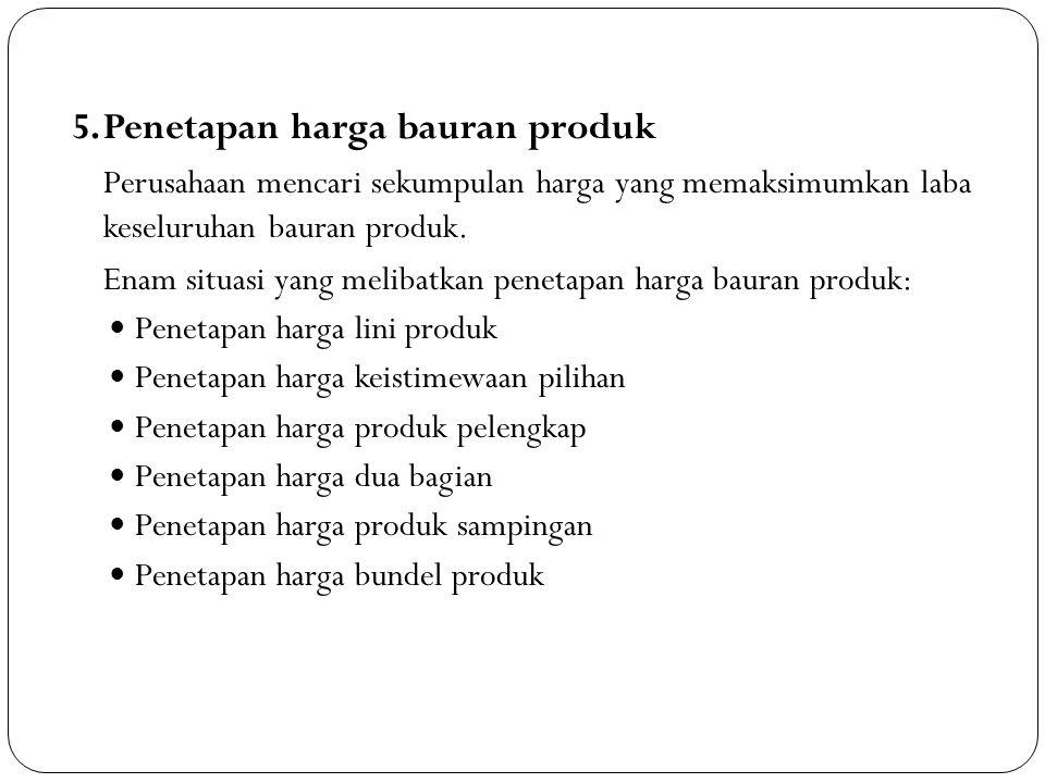 5.Penetapan harga bauran produk Perusahaan mencari sekumpulan harga yang memaksimumkan laba keseluruhan bauran produk. Enam situasi yang melibatkan pe